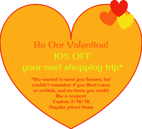 Be our Valentine, with this 10% off coupon, good through Sunday, Feb 18.